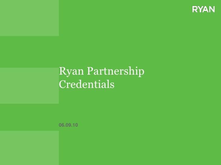 Ryan Partnership Credentials<br />06.09.10<br />