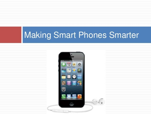 Making Smart Phones Smarter