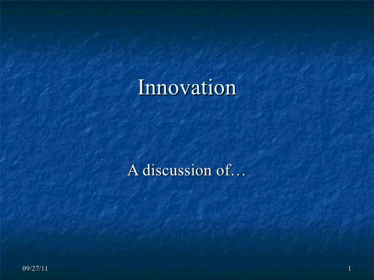 Innovation A discussion of…