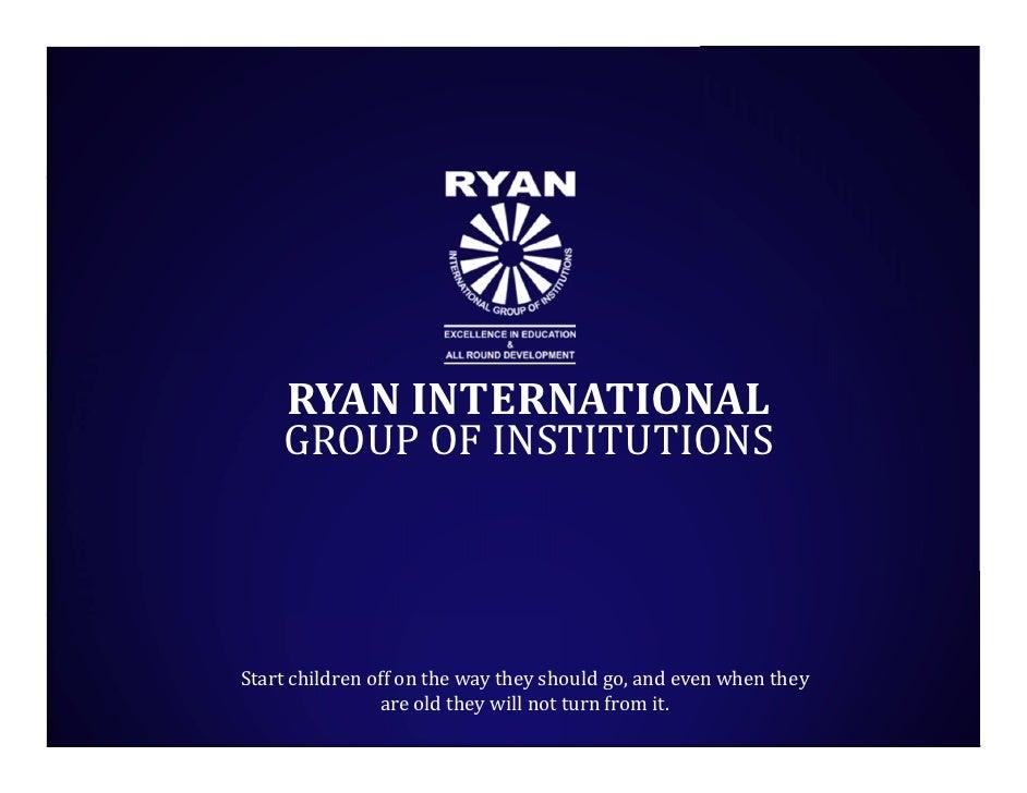 RYANINTERNATIONAL    GROUPOFINSTITUTIONSStartchildrenoffonthewaytheyshouldgo,andevenwhenthey              ...