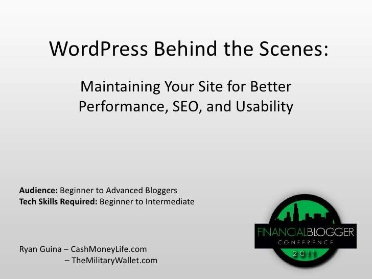 WordPress Behind the Scenes:<br />Maintaining Your Site for Better Performance, SEO, and Usability<br />Audience: Beginner...