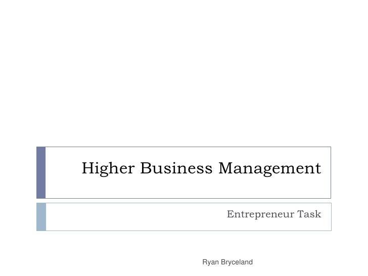 Higher Business Management<br />Entrepreneur Task<br />Ryan Bryceland<br />