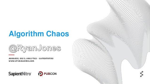 Algorithm Chaos  Manager, SEO & Analytics – SapientNitro www.RyanMJones.com