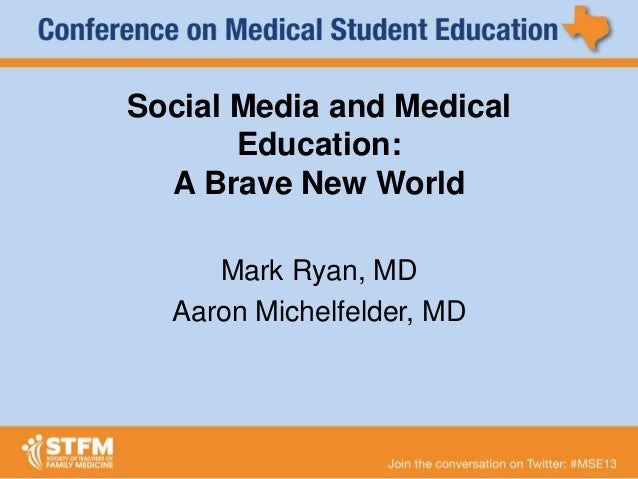 Social Media and Medical Education: A Brave New World Mark Ryan, MD Aaron Michelfelder, MD