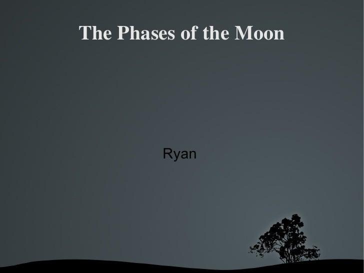 Ryan moon phases