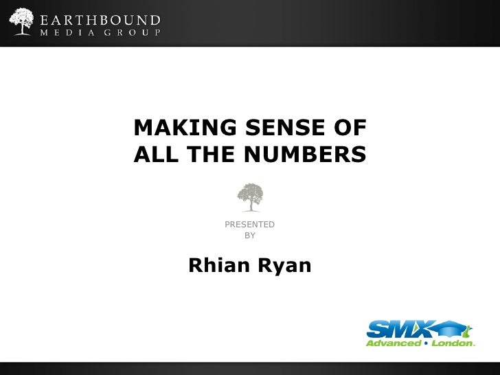 MAKING SENSE OFALL THE NUMBERS     PRESENTED         BY   Rhian Ryan