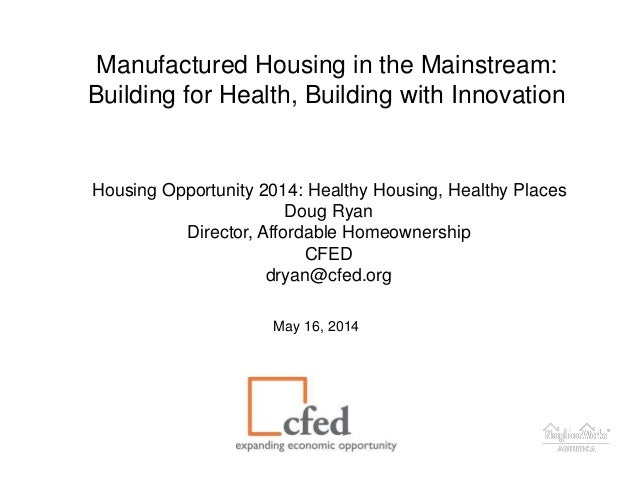Manufactured Housing in the Mainstream: Building for Health, Building with Innovation Housing Opportunity 2014: Healthy Ho...