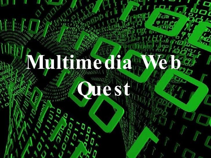 Multimedia Web Quest