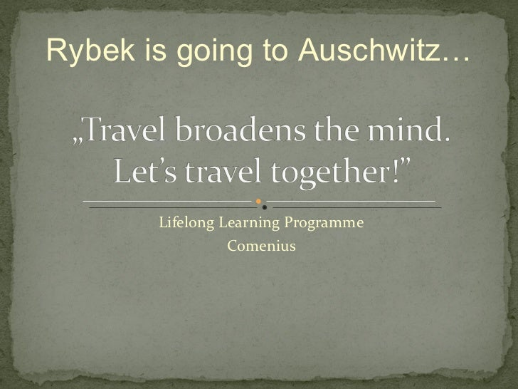 Lifelong Learning Programme Comenius Rybek is going to Auschwitz…