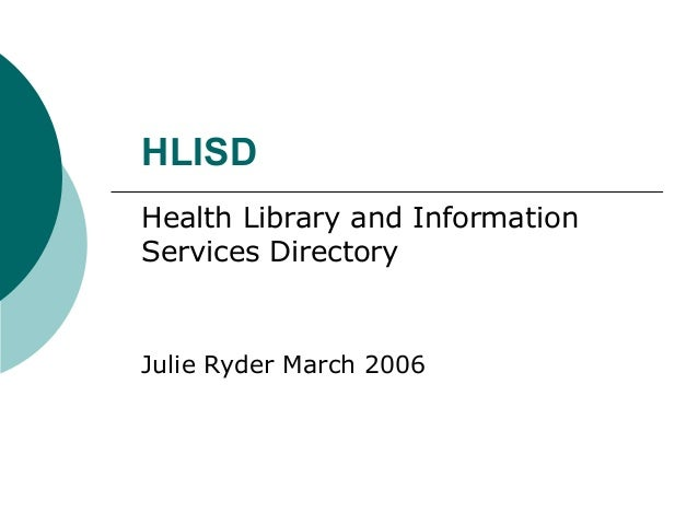 HLISD Health Library and Information Services Directory Julie Ryder March 2006