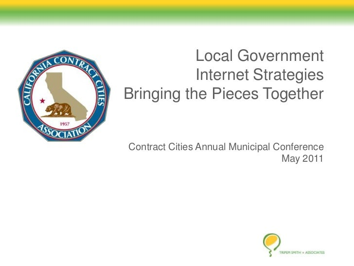Local GovernmentInternet StrategiesBringing the Pieces TogetherContract Cities Annual Municipal ConferenceMay 2011<br />