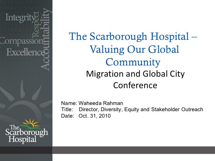 The Scarborough Hospital –  Valuing Our Global Community  Migration and Global City Conference Name: Waheeda Rahman Title:...