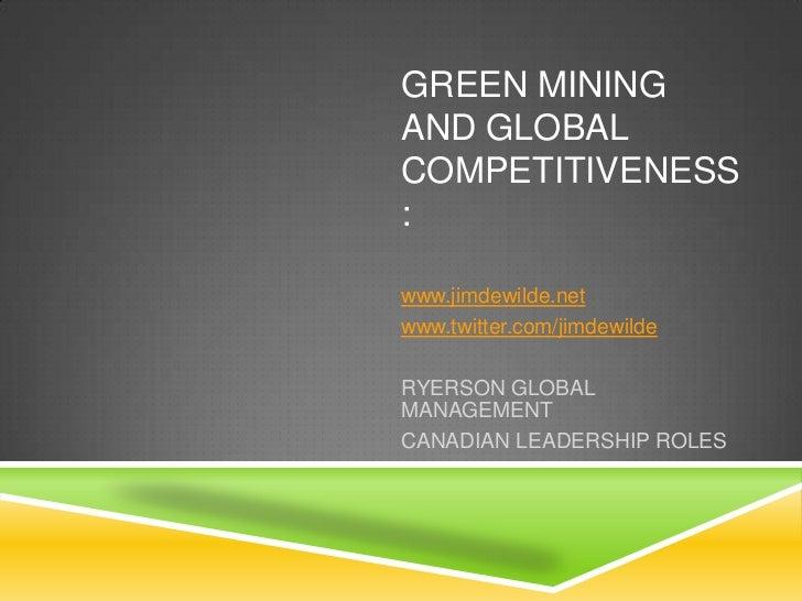 GREEN MININGAND GLOBALCOMPETITIVENESS:www.jimdewilde.netwww.twitter.com/jimdewildeRYERSON GLOBALMANAGEMENTCANADIAN LEADERS...
