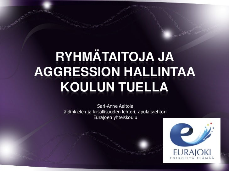 RYHMÄTAITOJA JAAGGRESSION HALLINTAA   KOULUN TUELLA                     Sari-Anne Aaltola   äidinkielen ja kirjallisuuden ...