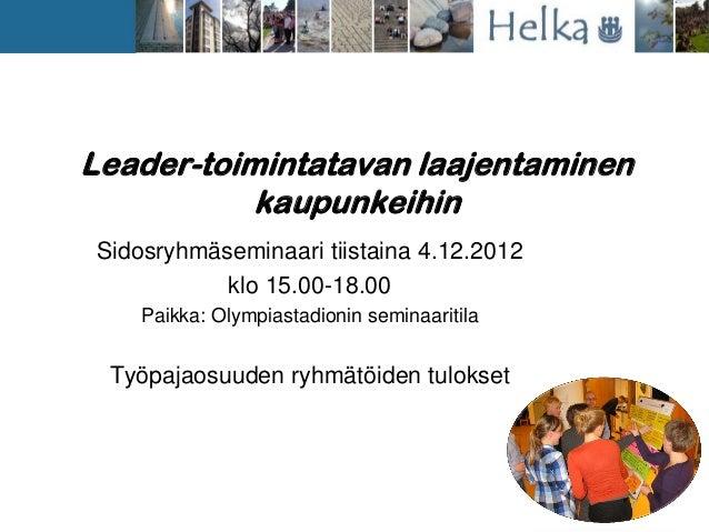 Helkan toisen Leader sidosryhmäseminaarin ryhmätöiden tulokset  4.12.2012  final
