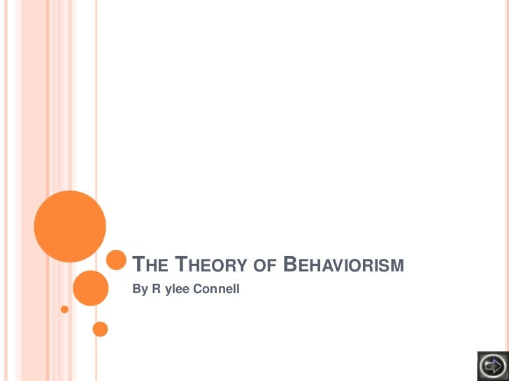 THE THEORY OF BEHAVIORISMBy R ylee Connell