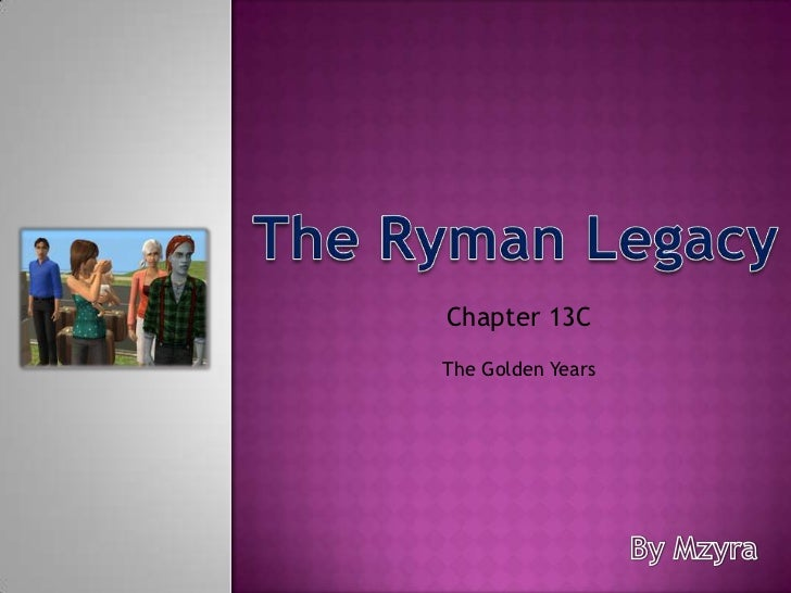 The Ryman Legacy<br />Chapter 13C <br />The Golden Years<br />By Mzyra<br />