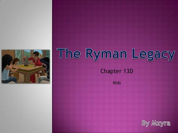 The Ryman Legacy<br />Chapter 13D <br />Kids<br />By Mzyra<br />