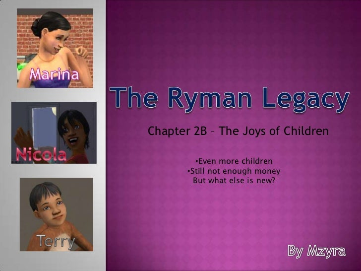 Marina<br />The Ryman Legacy<br />Chapter 2B – The Joys of Children<br />Nicola<br /><ul><li>Even more children