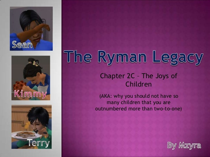 Sean<br />The Ryman Legacy<br />Chapter 2C – The Joys of Children<br />Kimmy<br />(AKA: why you should not have so many ch...