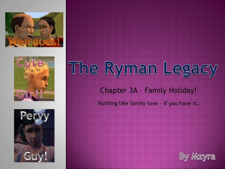 Weirdoes!<br />Cute<br />The Ryman Legacy<br />Chapter 3A – Family Holiday! <br />Girl!<br />Nothing like family love – if...