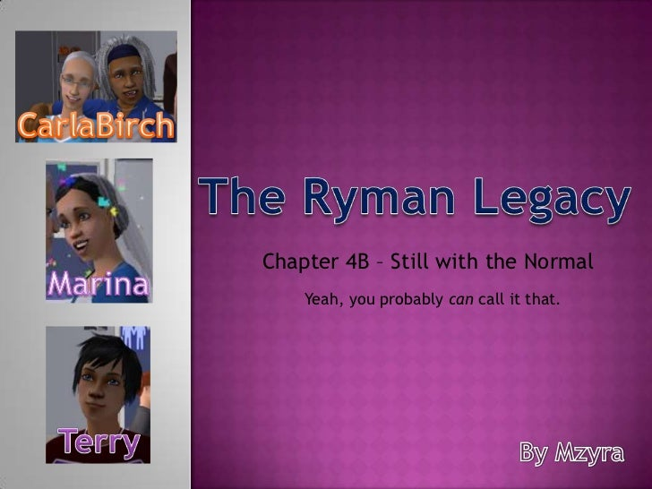 CarlaBirch<br />The Ryman Legacy<br />Chapter 4B – Still with the Normal <br />Marina<br />Yeah, you probably can call it ...