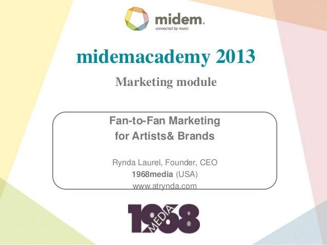 midemacademy 2013    Marketing module   Fan-to-Fan Marketing    for Artists& Brands   Rynda Laurel, Founder, CEO       196...