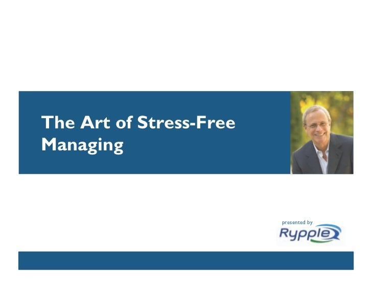 The Art of Stress-Free Managing                               presented by                 CONFIDENTIAL