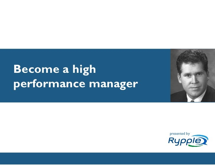 Become a high performance manager                              presented by                CONFIDENTIAL