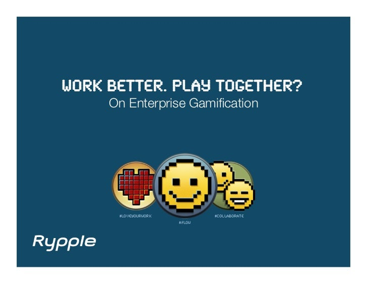 Work better. Play together?!     On Enterprise Gamification       loveyourwork!           COLLABORATe!                     ...