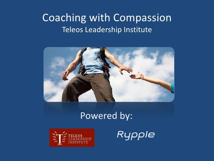 Coaching with CompassionTeleos Leadership Institute<br />Powered by:<br />