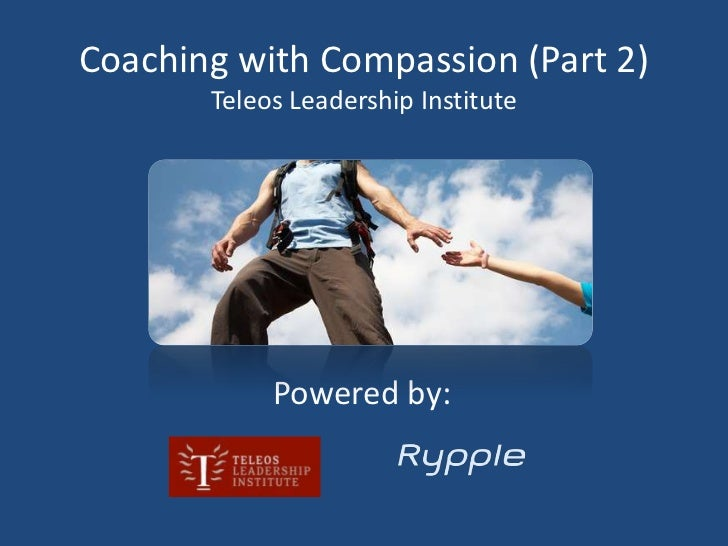 Coaching with Compassion (Part 2)       Teleos Leadership Institute            Powered by: