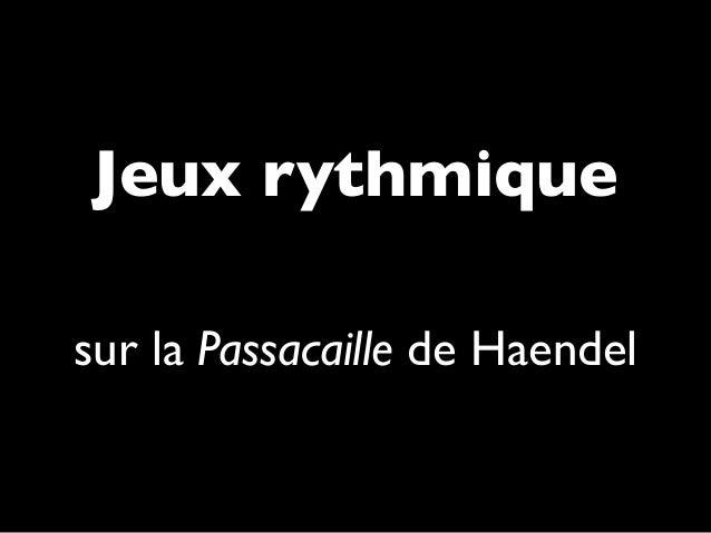 Jeux rythmique sur la Passacaille de Haendel