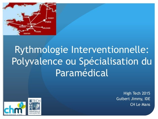 Rythmologie Interventionnelle: Polyvalence ou Spécialisation du Paramédical High Tech 2015 Guibert Jimmy, IDE CH Le Mans