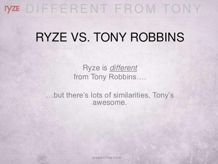 DIFFERENT FROM TONY RYZE VS. TONY ROBBINS             Ryze is different          from Tony Robbins….  …but there's lots of...