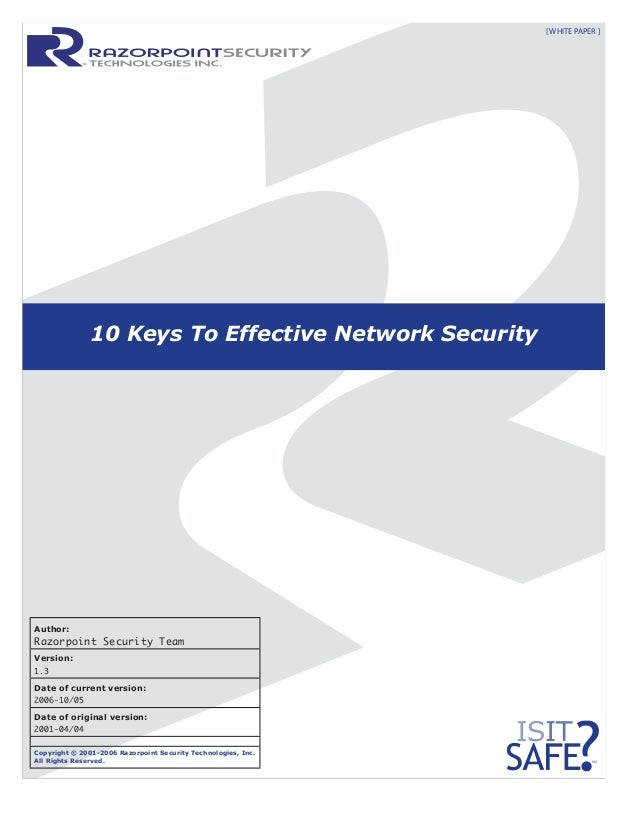 10 Keys To Effective Network Security [ WHITE PAPER ] ™ Author: Razorpoint Security Team Version: 1.3 Date of current vers...