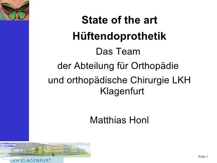<ul><li>State of the art </li></ul><ul><li>Hüftendoprothetik </li></ul><ul><li>Das Team  </li></ul><ul><li>der Abteilung f...