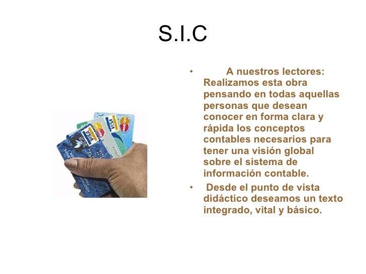S.I.C <ul><li>A nuestros lectores: Realizamos esta obra pensando en todas aquellas personas que desean conocer en forma cl...