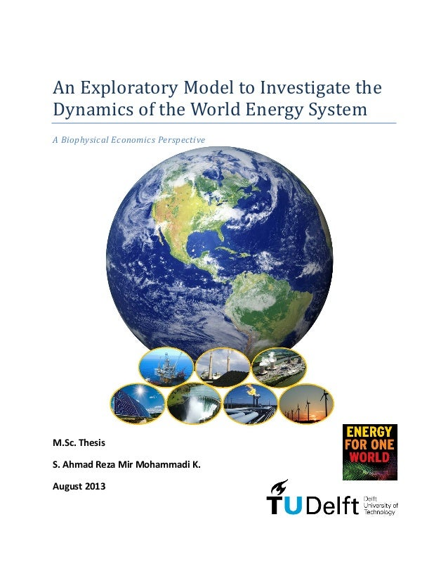 An Exploratory Model to Investigate the Dynamics of the World Energy System A Biophysical Economics Perspective M.Sc. Thes...