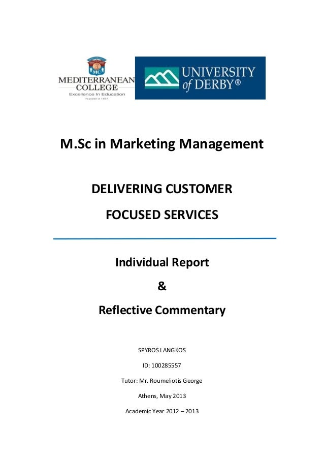 M.Sc in Marketing Management DELIVERING CUSTOMER FOCUSED SERVICES Individual Report & Reflective Commentary SPYROS LANGKOS...