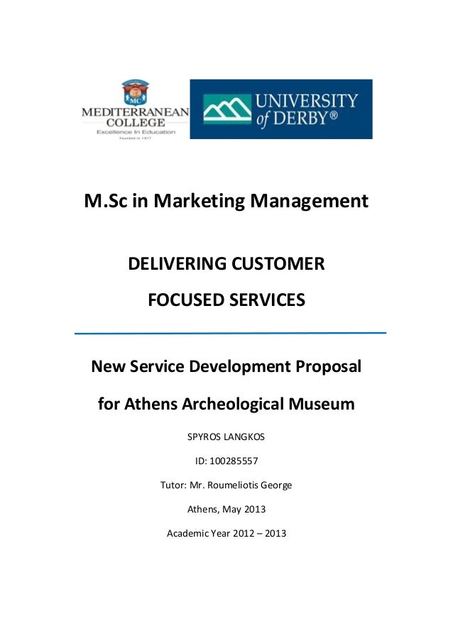 M.Sc in Marketing Management DELIVERING CUSTOMER FOCUSED SERVICES New Service Development Proposal for Athens Archeologica...