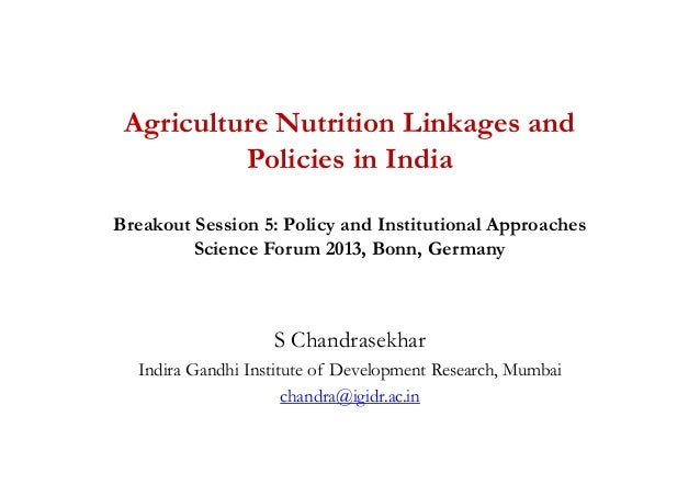 """S. Chandrasekhar, Indira Gandhi Institute of Development Research """"Agriculture Nutrition Linkages and Policies in India"""""""