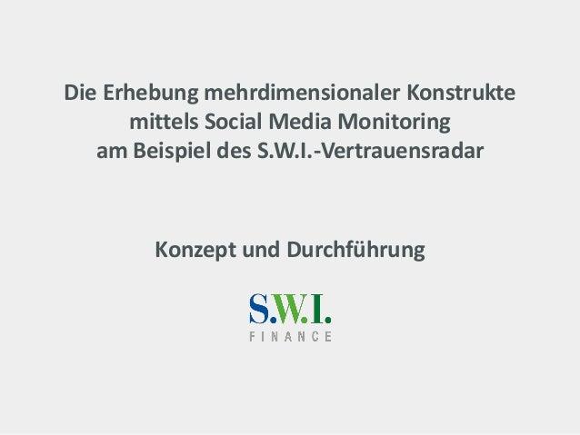 Die Erhebung mehrdimensionaler Konstrukte mittels Social Media Monitoring am Beispiel des S.W.I.-Vertrauensradar Konzept u...