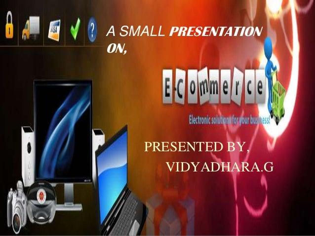 PRESENTED BY, VIDYADHARA.G A SMALL PRESENTATION ON,