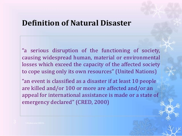 disaster defined There are various definitions of disaster which are dealt with below however, it's  important to recognize that geographers use specific meanings for words.