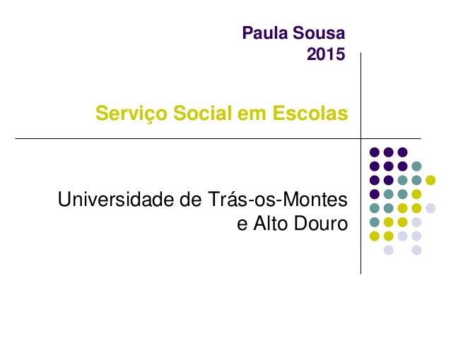 Paula Sousa 2015 Serviço Social em Escolas Universidade de Trás-os-Montes e Alto Douro