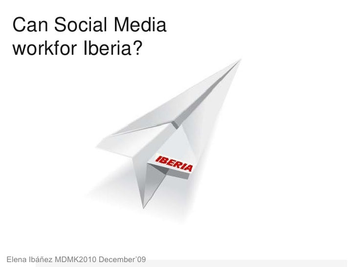 Can Social Media workfor Iberia?<br />Elena Ibáñez MDMK2010 December'09<br />