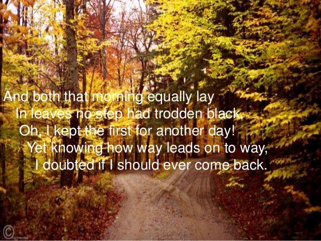 "explication essay on the road not taken ""the road not taken"" is generally accepted to be robert frost's best loved poem it is a short poem, consisting of four stanzas of five lines each the rhyme."
