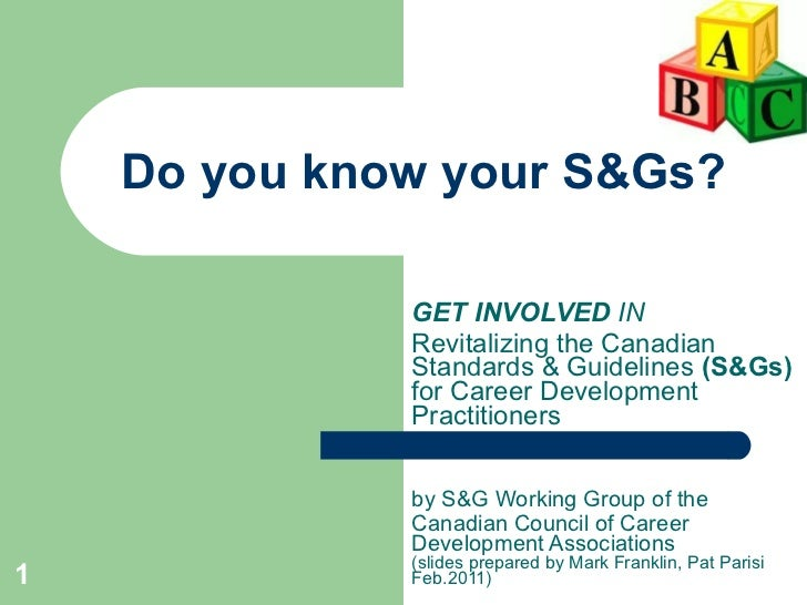 Do you know your S&Gs? GET INVOLVED IN THE  Revitalizing the Canadian  Standards & Guidelines (S&Gs) for Career Developmen...