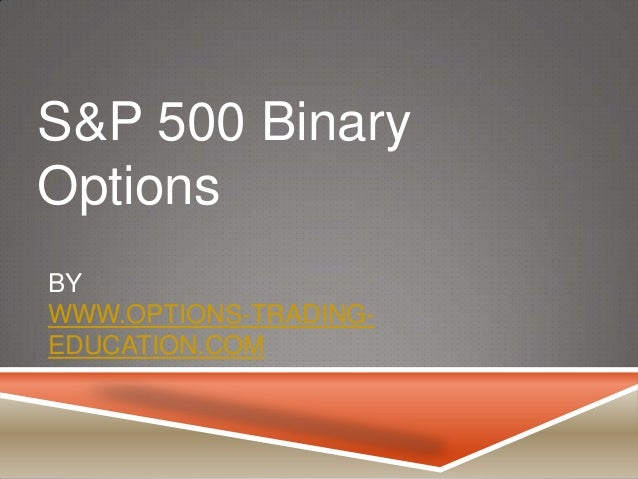 S&P 500 Binary Options BY WWW.OPTIONS-TRADINGEDUCATION.COM